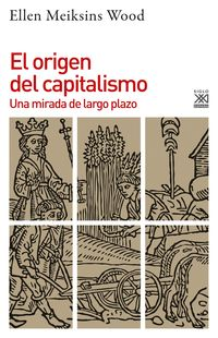 EL ORIGEN DEL CAPITALISMO - UNA MIRADA DE LARGO PLAZO