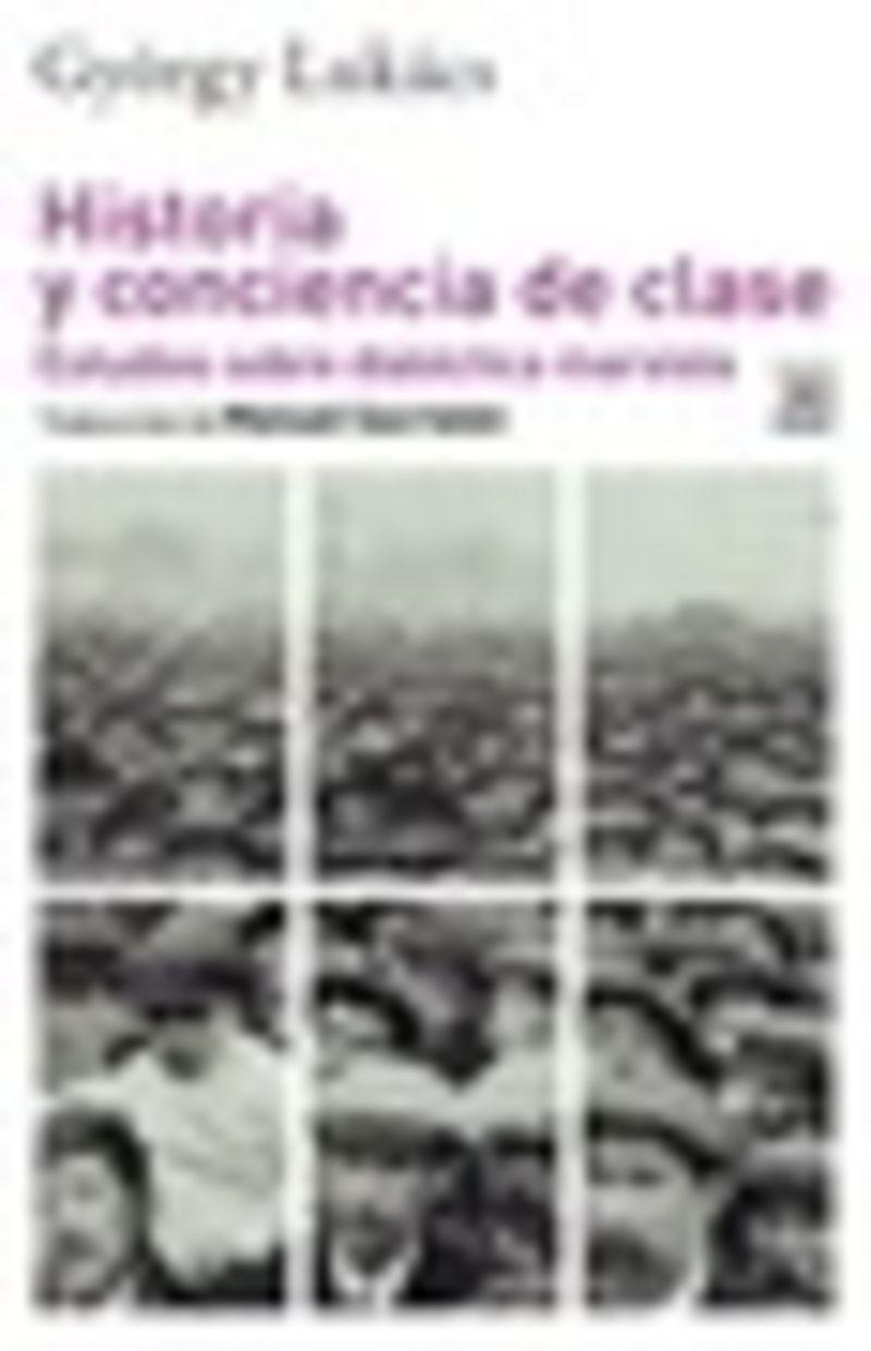 HISTORIA Y CONCIENCIA DE CLASE - ESTUDIOS SOBRE DIALECTICA MARXISTA