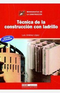 Tecnica De La Construccion Con Ladrillo - Luis Jimenez Lopez
