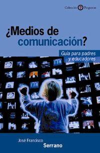 ¿MEDIOS DE COMUNICACION? GUIA PARA PADRES Y EDUCADORES