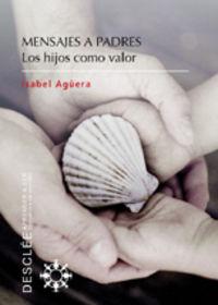 Mensajes A Padres - Los Hijos Como Valor - Isabel Aguiera Espejo-Saavedra