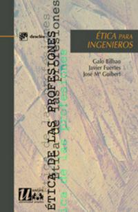 Etica Para Ingenieros - Galo  Bilbao  /  Javier   Fuertes  /  Jose Maria  Guibert