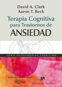Terapia Cognitiva Para Trastornos De Ansiedad - David A.  Clark  /  Aaron T.  Beck