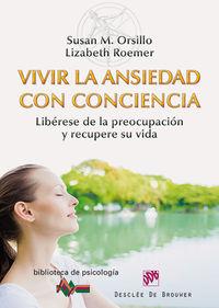 VIVIR LA ANSIEDAD CON CONCIENCIA - LIBERESE DE LA PREOCUPACION Y RECUPERE SU VIDA