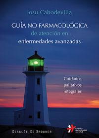 GUIA NO FARMACOLOGICA DE ATENCION EN ENFERMEDADES AVANZADAS - CUIDADOS PALIATIVOS INTEGRALES