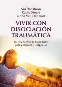 Vivir Con Disociacion Traumatica - Entrenamiento De Habilidades Para Pacientes Y Terapeutas - Suzette Boon / Kathy Steele / Onno Van Der Hart