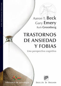 Trastornos De Ansiedad Y Fobias - Una Perspectiva Cognitiva - Aaron T. Beck / Gary Emery / Ruth L. Greenberg