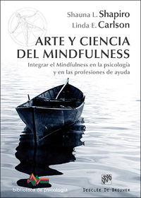 ARTE Y CIENCIA DEL MINDFULNESS - INTEGRAR EL MINDFULNESS EN LA PSICOLOGIA Y EN LAS PROFESIONES DE AYUDA