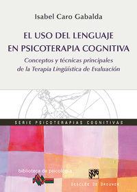 USO DEL LENGUAGE EN PSICOTERAPIA COGNITIVA, EL - CONCEPTOS Y TECNICAS PRINCIPALES DE LA TERAPIA LINGUISTICA DE EVALUACION