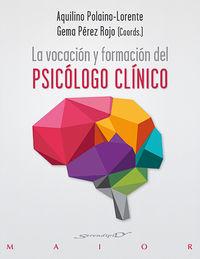 La vocacion y formacion del psicologo clinico - Aquilino Polaino-Lorente / [ET AL. ]
