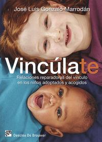 Vinculate - Relaciones Reparadoras Del Vinculo En Los Niños Adoptados Y Acogidos - Jose Luis Gonzalo Marrodan