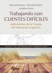 Trabajando Con Clientes Dificiles - Aplicaciones De La Terapia De Valoracion Cognitiva - Richard Wessler / Sheenah Hankin / Jonathan Stern