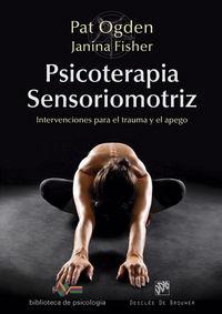 Psicoterapia Sensoriomotriz - Intervenciones Para El Trauma Y El Apego - Pat Ogden / Janina Fisher