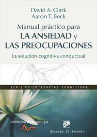 Manual Practico Para La Ansiedad Y Las Preocupaciones - La Solucion Cognitiva Conductual - David A. Clark / Aaron T. Beck