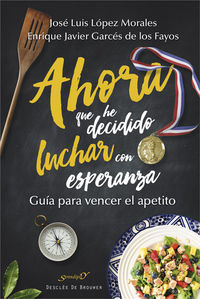 ahora que he decidido luchar con esperanza - guia para vencer el apetito - Jose Luis Lopez Morales / Enrique Javier Garces De Los Fayos Ruiz