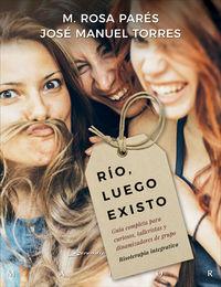 RIO, LUEGO EXISTO - GUIA COMPLETA PARA CURIOSOS, TALLERISTAS Y DINAMIZADORES DE GRUPO - RISOTERAPIA INTEGRATIVA
