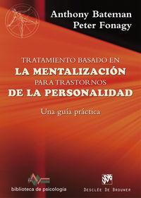 TRATAMIENTO BASADO EN LA MENTALIZACION PARA TRASTORNOS DE LA PERSONALIDAD - UNA GUIA PRACTICA