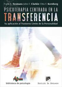 PSICOTERAPIA CENTRADA EN LA TRANSFERENCIA - SU APLICACION AL TRASTORNO LIMITE DE LA PERSONALIDAD