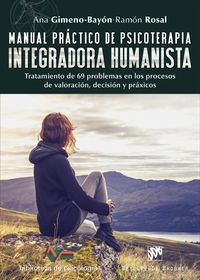MANUAL PRACTICO DE PSICOTERAPIA INTEGRADORA HUMANISTA - TRATAMIENTO DE 69 PROBLEMAS EN LOS PROCESOS DE VALORACION, DECISION Y PRAXICOS