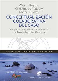 CONCEPTUALIZACION COLABORATIVA DEL CASO - TRABAJAR DE FORMA EFICAZ CON LOS CLIENTES EN LA TERAPIA COGNITIVO-CONDUCTUAL