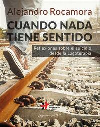 CUANDO NADA TIENE SENTIDO - REFLEXIONES SOBRE EL SUICIDIO DESDE LA LOGOTERAPIA