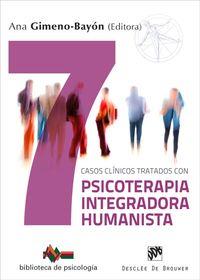 SIETE CASOS CLINICOS TRATADOS CON PSICOTERAPIA INTEGRADORA HUMANISTA