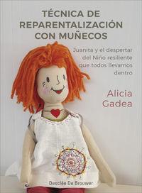 Tecnica De Reparentalizacion Con Muñecos - Juanita Y El Despertar Del Niño Resilente Que Todos Llevamos Dentro - Alicia Gadea