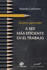 Quiero Aprender A Ser Mas Eficiente En El Trabajo - Yolanda Cañizares