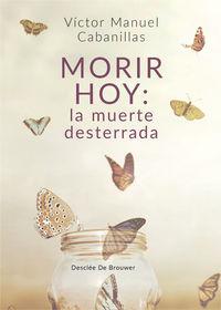 MORIR HOY - LA MUERTE DESTERRADA