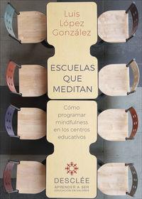 Escuelas Que Meditan - Como Programar Mindfulness En Los Centros Educativos - Luis Lopez Gonzalez
