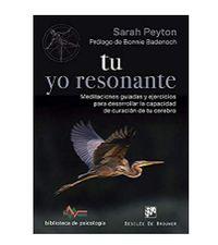 Tu Yo Resonante - Meditaciones Guiadas Y Ejercicios Para Desarrollar La Capacidad De Curacion De Tu Cerebro - Sarah Peyton