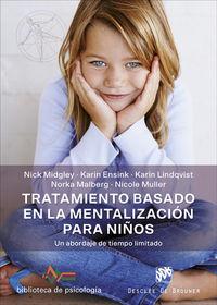 Tratamiento Basado En La Mentalizacion Para Niños - Un Abordaje De Tiempo Limitado - Nick Midgley / Karin Ensink / [ET AL. ]