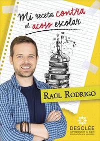 Mi Receta Contra El Acoso Escolar - Raul Rodrigo Rubio
