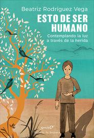 Esto De Ser Humano - Contemplando La Luz A Traves De La Herida - Beatriz Rodriguez Vega