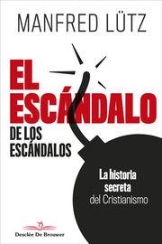 ESCANDALO DE LOS ESCANDALOS, EL - LA HISTORIA SECRETA DEL CRISTIANISMO