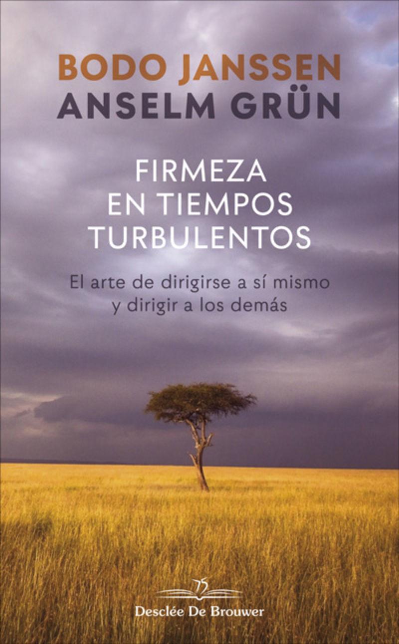 FIRMEZA EN TIEMPOS TURBULENTOS - EL ARTE DE DIRIGIRSE A SI MISMO Y DIRIGIR A LOS DEMAS