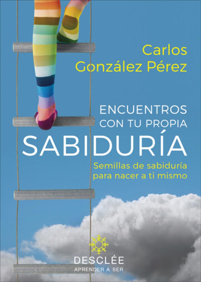 Encuentros Con Tu Propia Sabiduria - Semillas De Sabiduria Para Nacer A Ti Mismo - Carlos Gonzalez Perez