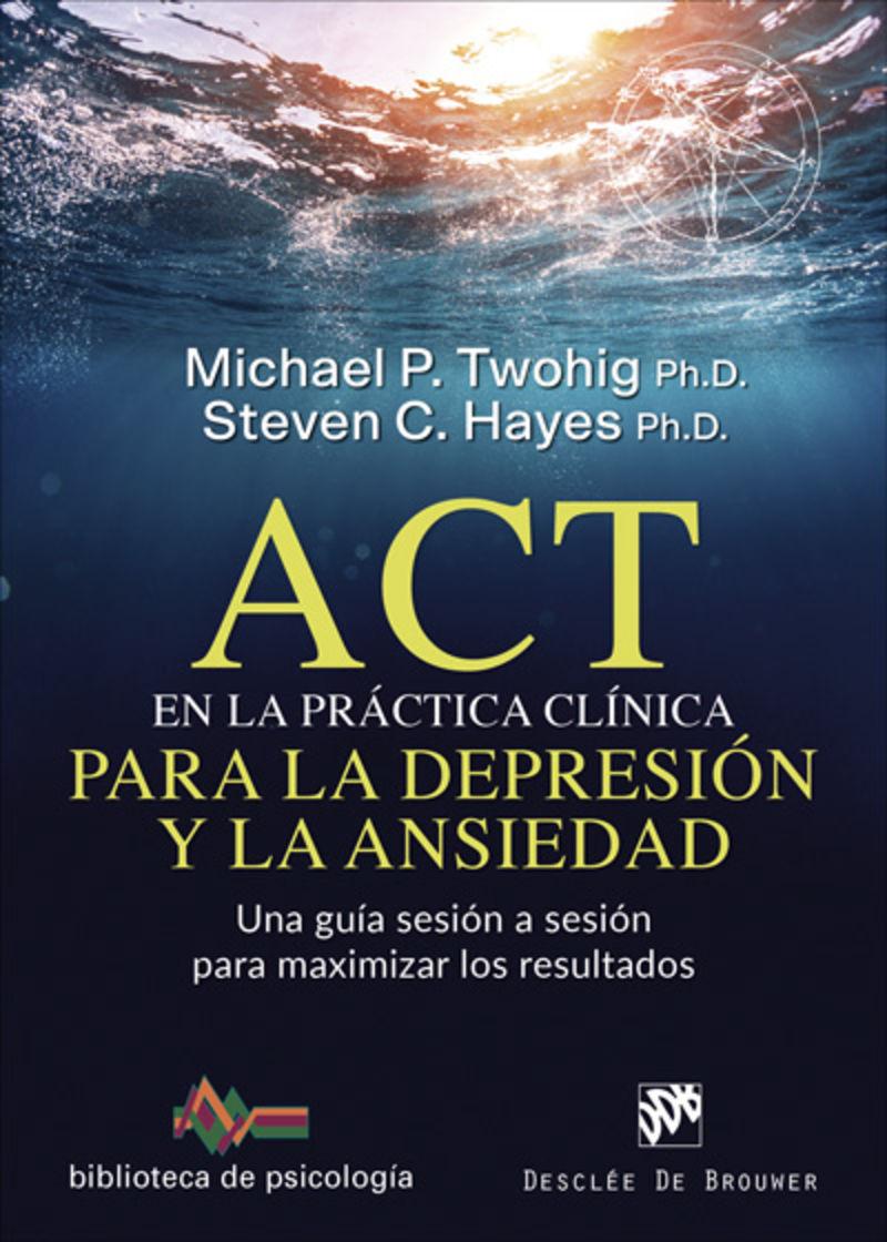 Act En La Practica Clinica Para La Depresion Y La Ansiedad - Una Guia Sesion A Sesion Para Maximizar Los Resultados - Michael Twohig / Steven C. Hayes