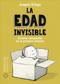 Edad Invisible, La - Crianza Consciente En La Primera Infancia - Joaquin Ortega