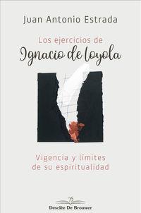 EJERCICIOS DE IGNACIO DE LOYOLA, LOS - VIGENCIA Y LIMITES DE SU ESPIRITUALIDAD