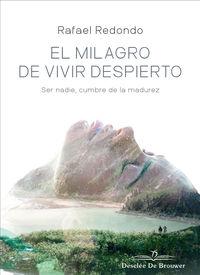 MILAGRO DE VIVIR DESPIERTO, EL - SER NADIE, CUMBRE DE LA MADUREZ
