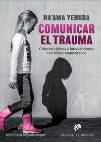 Comunicar El Trauma - Criterios Clinicos E Intervenciones Con Niños Traumatizados - Na'ama Yehudad