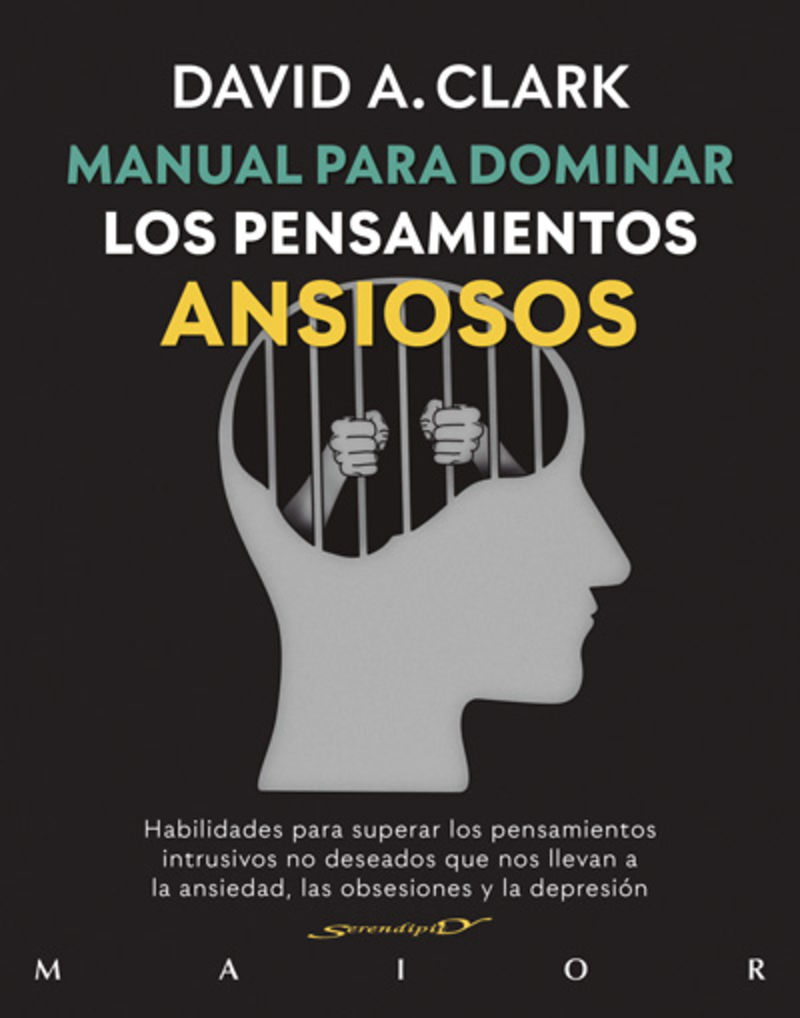 manual para dominar los pensamientos ansiosos - habilidades para superar los pensamientos intrusivos no deseados que nos llevan a la ansiedad, las obsesiones y la depresion - David A. Clark