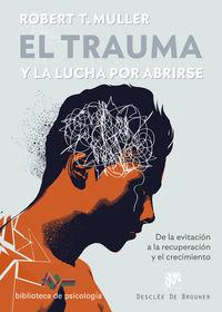 Trauma Y La Lucha Por Abrirse, El - De La Evitacion A La Recuperacion Y El Crecimiento - Robert T. Muller