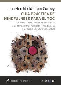 GUIA PRACTICA DE MIMDFULNESS PARA EL TOC - UN MANUAL PARA SUPERAR LAS OBSESIONES Y LAS COMPULSIONES MEDIANTE EL MIMDFULNESS Y LA TERAPIA COGNITIVO CONDUCTUAL
