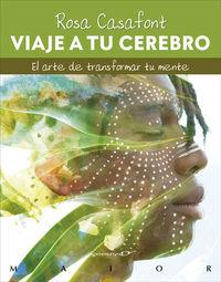 viaje a tu cerebro - el arte de transformar tu mente - Rosa Casafont I Vilar