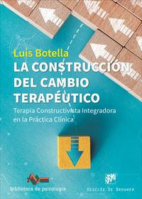 CONSTRUCCION DEL CAMBIO TERAPEUTICO, LA - TERAPIA CONSTRUCTIVA INTEGRADORA EN LA PRACTICA CLINICA