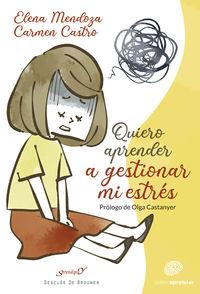 quiero aprender a gestionar mi estres - Elena Mendoza De La Fuente / Carmen Castro Torres