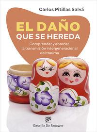DAÑO QUE SE HEREDA, EL - COMPRENDER Y ABORDAR LA TRANSMISION INTERGENERACIONAL DEL TRAUMA