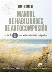 MANUAL DE HABILIDADES DE AUTOCOMPASION - UN PLAN DE 14 DIAS PARA TRANSFORMAR TU RELACION CONTIGO MISMO